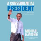A Consequential President by  Michael D'Antonio audiobook