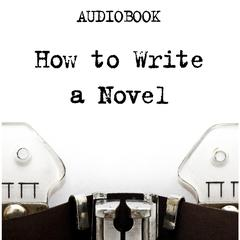 How to Write a Novel by Anonymous audiobook