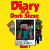 Diary of a Minecraft Dork Steve Book 1: Brave and Weak by  MC Steve audiobook