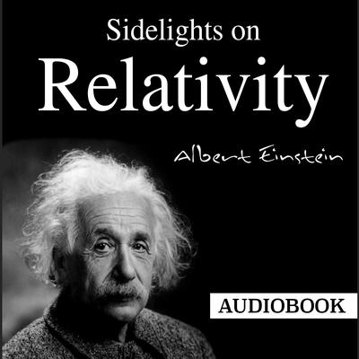 Sidelights on Relativity by Albert Einstein audiobook