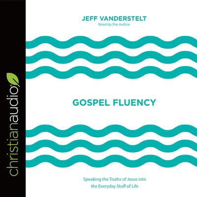 Gospel Fluency by Jeff Vanderstelt audiobook