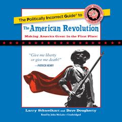 The Politically Incorrect Guide to the American Revolution by Larry Schweikart audiobook