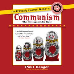 The Politically Incorrect Guide to Communism by Paul Kengor audiobook