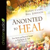 Anointed to Heal by  Bill Johnson audiobook