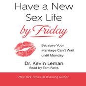 Have a New Sex Life by Friday by  Dr. Kevin Leman audiobook