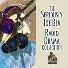 The Seriously Joe Bev Radio Drama Collection by Joe Bevilacqua, William Melillo, Charles Dawson Butler