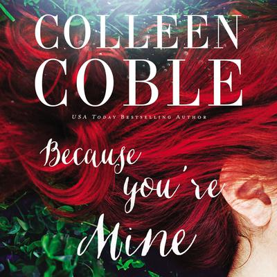 Because You're Mine by Colleen Coble audiobook