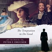 <i>The Last of All Possible Worlds</i> and <i>The Temptation to Do Good</i> by  Peter F. Drucker audiobook
