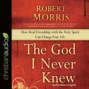The God I Never Knew by  Robert Morris audiobook