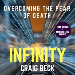 Infinity: Overcoming the Fear of Death (Bonus Edition) by Craig Beck audiobook