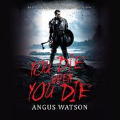 You Die When You Die by  Angus Watson audiobook