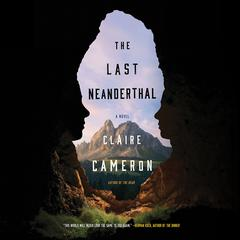 The Last Neanderthal by Claire Cameron audiobook