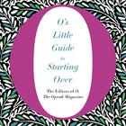 O's Little Guide to Starting Over by O, The Oprah Magazine
