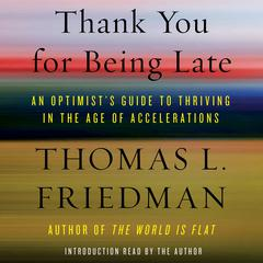 Thank You for Being Late by Thomas L. Friedman audiobook