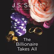 The Billionaire Takes All by  J. S. Scott audiobook