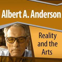 Reality and the Arts by Albert A. Anderson audiobook