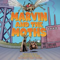 Marvin and the Moths by Matthew Holm, Jonathan Follett
