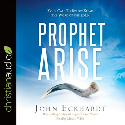 Prophet, Arise by John Eckhardt audiobook
