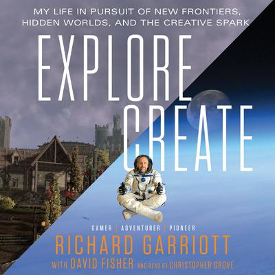 Explore/Create by Richard Garriott audiobook