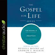 The Gospel & Abortion by  Russell Moore audiobook