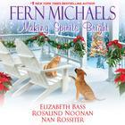 Making Spirits Bright by Fern Michaels, Rosalind Noonan, Elizabeth Bass, Nan Rossiter