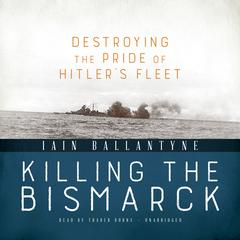Killing the Bismarck by Iain Ballantyne audiobook