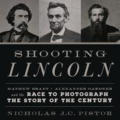 Shooting Lincoln by  Nicholas Pistor audiobook