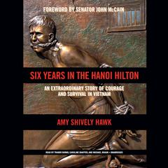 Six Years in the Hanoi Hilton by Amy  Shively Hawk audiobook