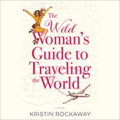 The Wild Woman's Guide to Traveling the World by  Kristin Rockaway audiobook