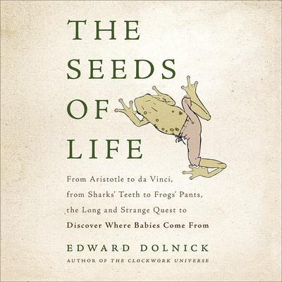 The Seeds of Life by Edward Dolnick audiobook