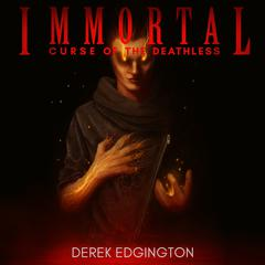 Immortal: Curse of the Deathless by Derek Edgington audiobook