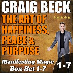 The Art of Happiness, Peace & Purpose: Manifesting Magic Complete Box Set