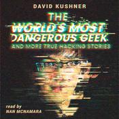 The World's Most Dangerous Geek: And More True Hacking Stories by  David Kushner audiobook