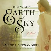 Between Earth and Sky by  Amanda Skenandore audiobook