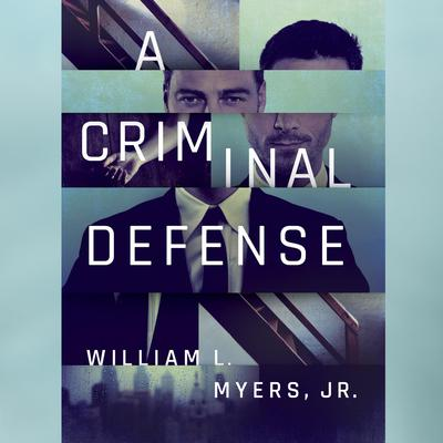 A Criminal Defense by William L. Myers audiobook