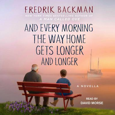 And Every Morning the Way Home Gets Longer and Longer by Fredrik Backman audiobook