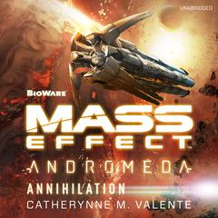 Mass Effect™ Andromeda: Annihilation by Catherynne M. Valente audiobook