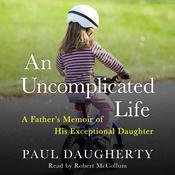 An Uncomplicated Life: A Father's Memoir of His Exceptional Daughter by  Paul Daugherty audiobook