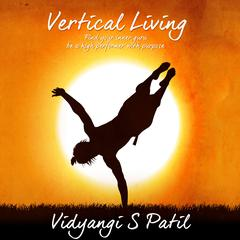 Vertical Living: Find Your Inner Guru, Be a High Performer With Purpose