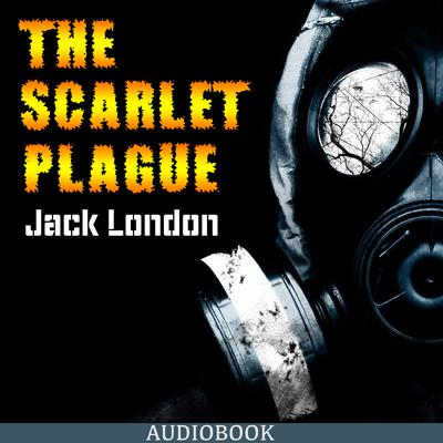 The Scarlet Plague by Jack London audiobook