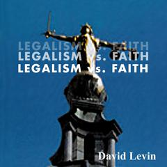 Legalism vs. Faith