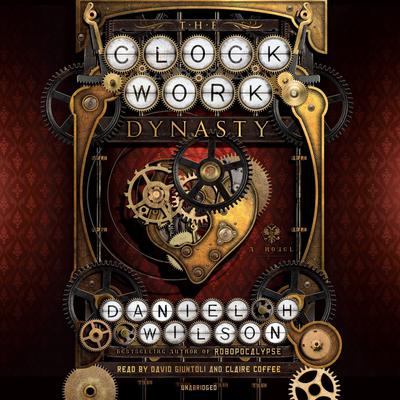 The Clockwork Dynasty by Daniel H. Wilson audiobook