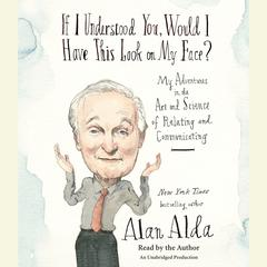 If I Understood You, Would I Have This Look on My Face? by Alan Alda audiobook