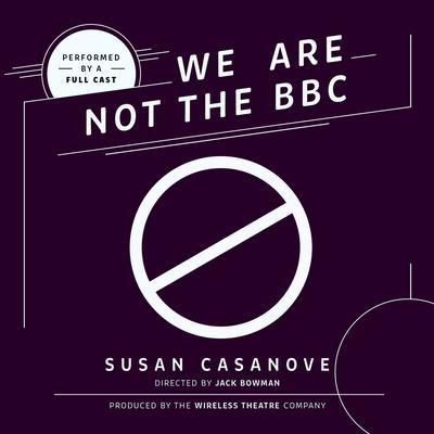 We Are Not the BBC by Susan  Casanove audiobook