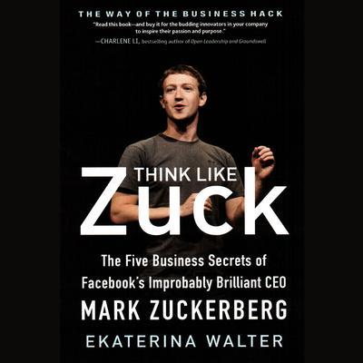 leadership think like zuck Think like zuck: how leadership diversity sparks innovation - yahoo wow i just finished ekaterina walterâ s fascinating book, think like zuck.