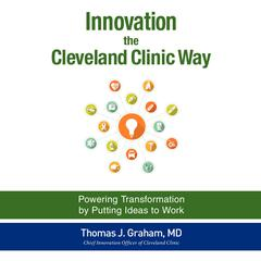 Innovation the Cleveland Clinic Way by Thomas J. Graham audiobook