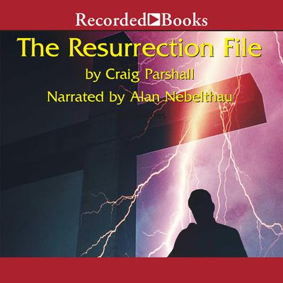 The Resurrection File by Craig Parshall audiobook