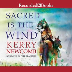 Sacred is the Wind by Kerry Newcomb audiobook