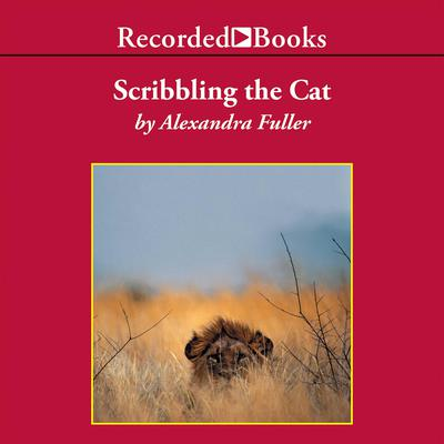 Scribbling the Cat by Alexandra Fuller audiobook