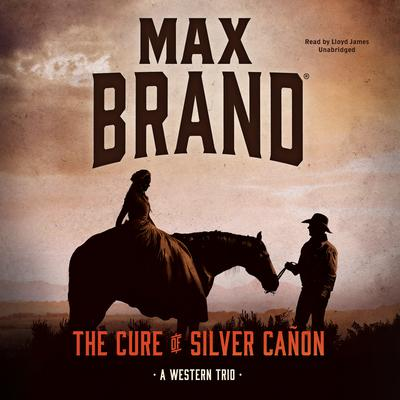The Cure of Silver Cañon by Max Brand audiobook